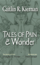 Tales of Pain and Wonder [Trade Paperback] by Caitlín R. Kiernan